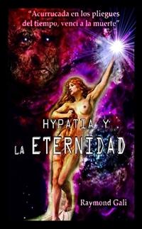 Hypatia y la eternidad - Raymond Gali